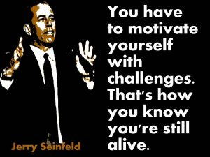jerry seinfeld quote on motivation