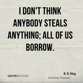 b-b-king-i-dont-think-anybody-steals-anything-all-of-us