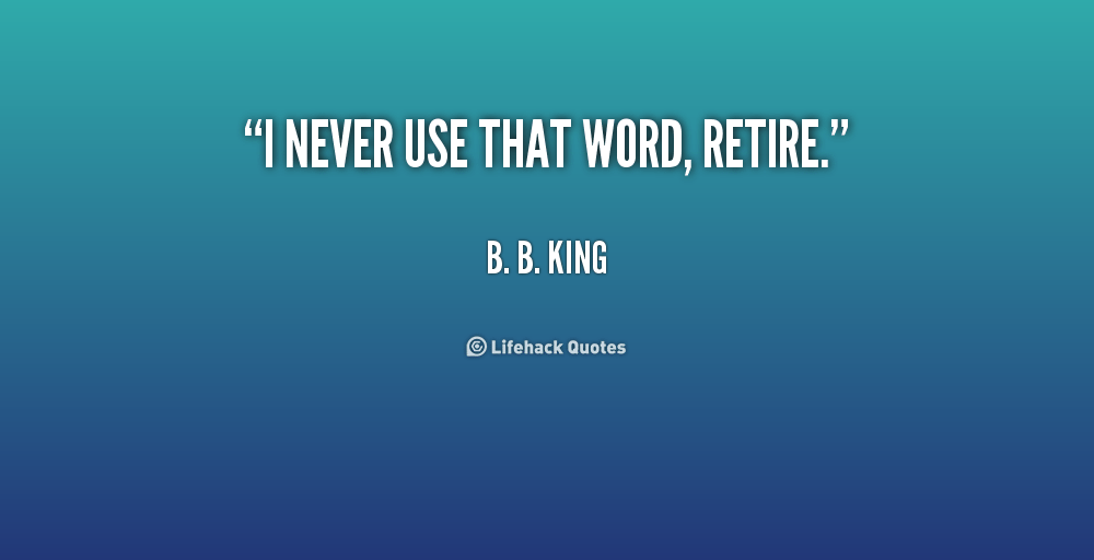 quote-B.-B.-King-i-never-use-that-word-retire-190114_1